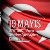 19 Mayıs Atatürk'ü Anma, Gençlik Ve Spor Bayramı Kutlu Olsun