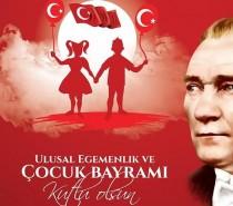 23 Nisan Ulusal Egemenlik ve Çocuk Bayramı Kutlu Olsun !